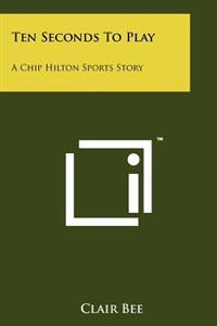 Ten Seconds to Play: A Chip Hilton Sports Story