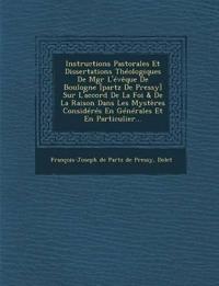 Instructions Pastorales Et Dissertations Theologiques de Mgr L'Eveque de Boulogne [Partz de Pressy] Sur L'Accord de La Foi & de La Raison Dans Les Mys