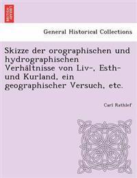 Skizze Der Orographischen Und Hydrographischen Verha Ltnisse Von LIV-, Esth- Und Kurland, Ein Geographischer Versuch, Etc.