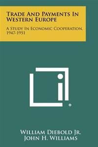 Trade and Payments in Western Europe: A Study in Economic Cooperation, 1947-1951