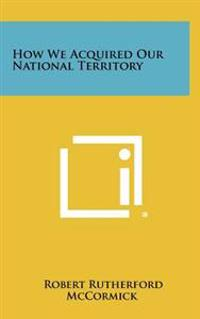 How We Acquired Our National Territory
