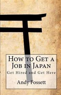 How to Get a Job in Japan: Get Hired and Get Here