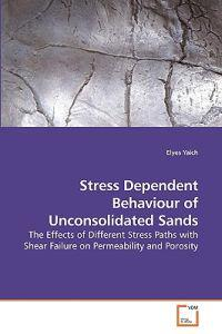 Stress Dependent Behaviour of Unconsolidated Sands