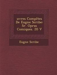 Uvres Completes de Eug Ne Scribe: S R. Op Ras Comiques. 20 V