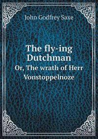 The Fly-Ing Dutchman Or, the Wrath of Herr Vonstoppelnoze