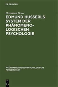 Edmund Husserls System Der Ph nomenologischen Psychologie