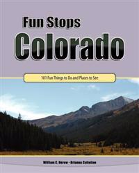 Fun Stops Colorado: 101 Fun Things to Do and Places to See