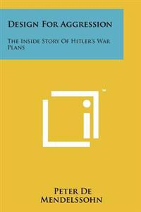 Design for Aggression: The Inside Story of Hitler's War Plans