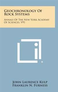 Geochronology of Rock Systems: Annals of the New York Academy of Sciences, V91