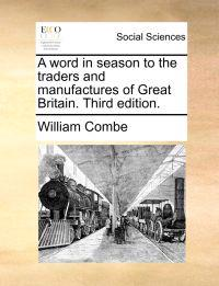 A Word in Season to the Traders and Manufactures of Great Britain. Third Edition.
