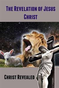 The Revelation of Jesus Christ: Christ Revealed