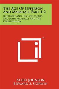 The Age of Jefferson and Marshall Part 1-2: Jefferson and His Colleagues, and John Marshall and the Constitution