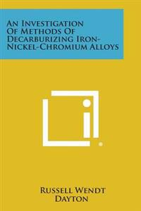 An Investigation of Methods of Decarburizing Iron-Nickel-Chromium Alloys