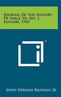 Journal of the History of Ideas, V6, No. 1, January, 1945