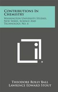 Contributions in Chemistry: Washington University Studies, New Series, Science and Technology, No. 6
