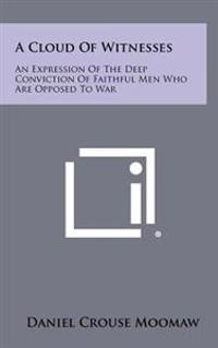 A Cloud of Witnesses: An Expression of the Deep Conviction of Faithful Men Who Are Opposed to War