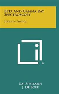 Beta and Gamma Ray Spectroscopy: Series in Physics