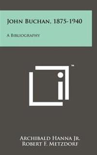 John Buchan, 1875-1940: A Bibliography