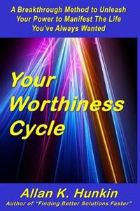 Your Worthiness Cycle: A Breakthrough Method to Unleash Your Power to Manifest the Life You've Always Wanted