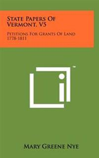 State Papers of Vermont, V5: Petitions for Grants of Land 1778-1811