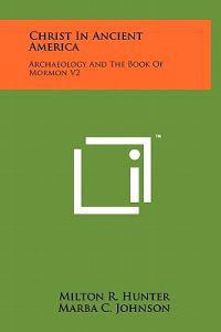 Christ in Ancient America: Archaeology and the Book of Mormon V2