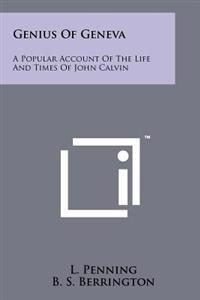 Genius of Geneva: A Popular Account of the Life and Times of John Calvin