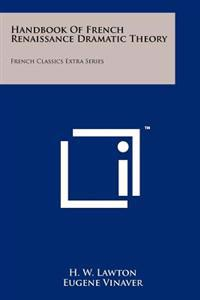 Handbook of French Renaissance Dramatic Theory: French Classics Extra Series