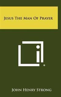 Jesus the Man of Prayer