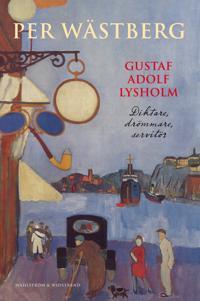 Gustaf Adolf Lysholm : diktare, drömmare, servitör - en biografi