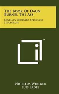 The Book of Daun Burnel the Ass: Nigellus Wireker's Speculum Stultorum