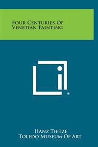 Four Centuries of Venetian Painting