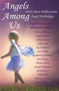 Angels Among Us: Write More Publications Angel Anthology
