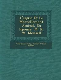 L'eglise Et Le Morcellement Amical, En R¿ponse ¿ M. R. W. Monsell
