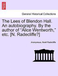 "The Lees of Blendon Hall. an Autobiography. by the Author of ""Alice Wentworth,"" Etc. [N. Radecliffe?]"