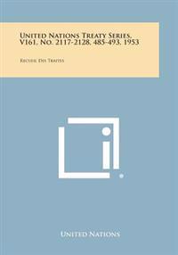 United Nations Treaty Series, V161, No. 2117-2128, 485-493, 1953: Recueil Des Traites