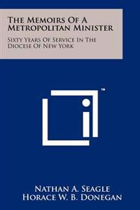 The Memoirs of a Metropolitan Minister: Sixty Years of Service in the Diocese of New York