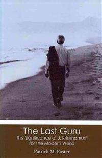 The Last Guru: The Significance of J. Krishnamurti for the Modern World