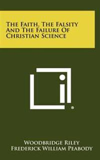 The Faith, the Falsity and the Failure of Christian Science