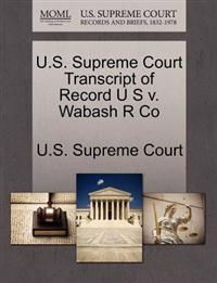 U.S. Supreme Court Transcript of Record U S V. Wabash R Co