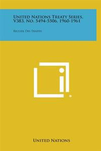 United Nations Treaty Series, V383, No. 5494-5506, 1960-1961: Recueil Des Traites