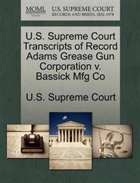 U.S. Supreme Court Transcripts of Record Adams Grease Gun Corporation V. Bassick Mfg Co