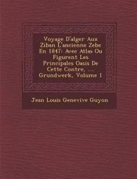 Voyage D'Alger Aux Ziban L'Ancienne Zebe En 1847: Avec Atlas Ou Figurent Les Principales Oasis de Cette Contr E, .... Grundwerk, Volume 1