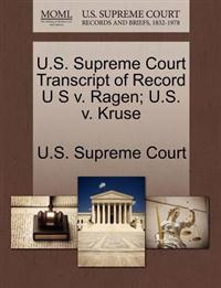 U.S. Supreme Court Transcript of Record U S V. Ragen; U.S. V. Kruse