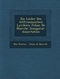Die Lieder Des Altfranz¿sischen Lyrikers Jehan De Nuevile: Inaugural-dissertation