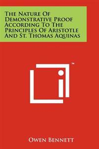 The Nature of Demonstrative Proof According to the Principles of Aristotle and St. Thomas Aquinas
