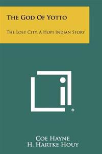 The God of Yotto: The Lost City, a Hopi Indian Story