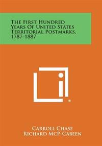 The First Hundred Years of United States Territorial Postmarks, 1787-1887