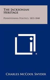 The Jacksonian Heritage: Pennsylvania Politics, 1833-1848