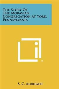 The Story of the Moravian Congregation at York, Pennsylvania
