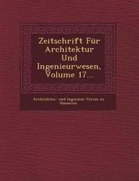 Zeitschrift Fur Architektur Und Ingenieurwesen, Volume 17...